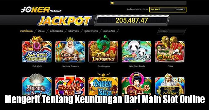 Mengerit Tentang Keuntungan Dari Main Slot Online