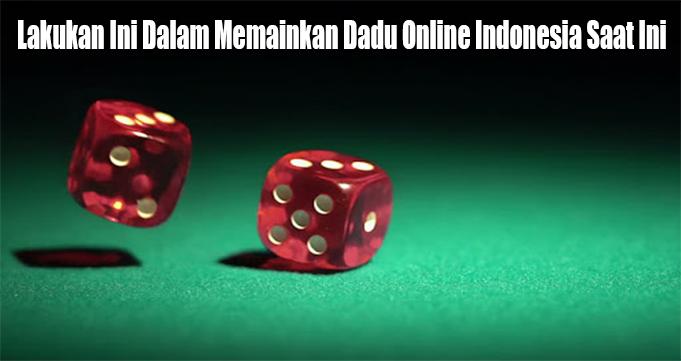 Lakukan Ini Dalam Memainkan Dadu Online Indonesia Saat Ini